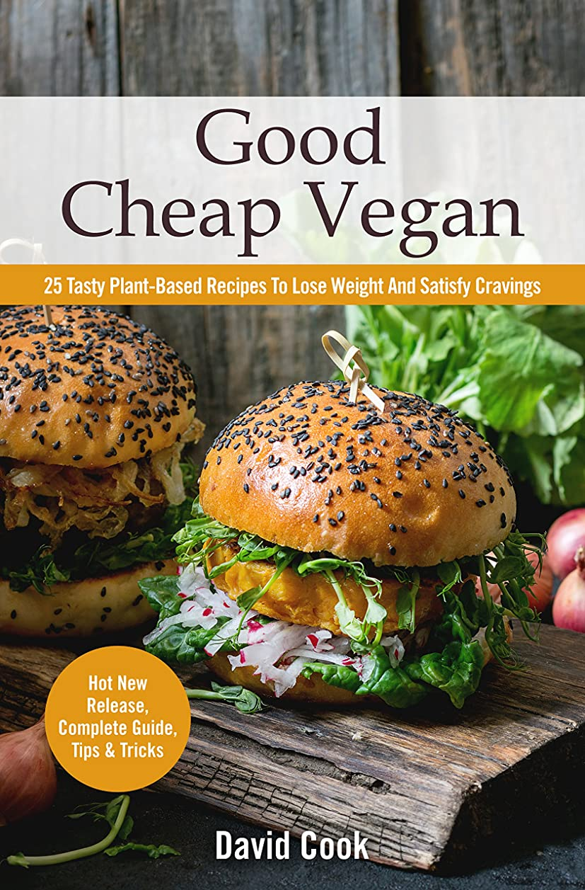 Good Cheap Vegan: 25 Tasty Plant-Based Recipes To Lose Weight And Satisfy Cravings (English Edition)