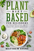 Plant based diet for beginners: EASY GUIDE TO A HEALTHIER LIFESTYLE - VEGAN MEAL PLAN TO ENERGIZE YOUR BODY AND WEIGHT LOSS. COOKBOOK WITH 120 DELICIOUS VEGETARIAN RECIPIES.