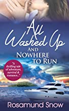 All Washed Up And Nowhere to Run: A thrilling tale of adventure, survival & romance... (English Edition)