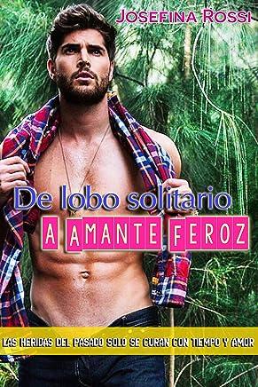 De lobo solitario a amante feroz: Las heridas del pasado solo se curan con tiempo y amor (Spanish Edition)