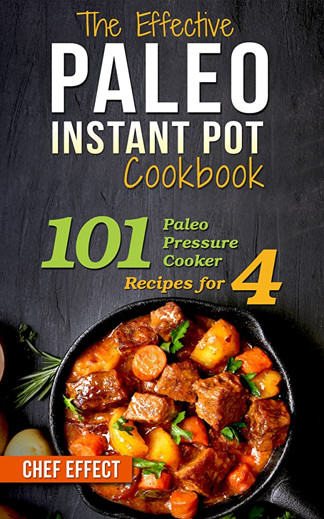 ロードブロッキング猫背留まるThe Effective Paleo Instant Pot Cookbook: 101 Paleo Pressure Cooker Recipes for 4 (English Edition)