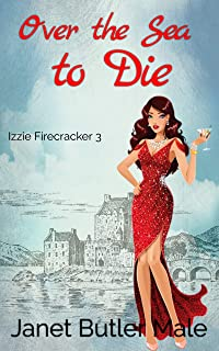 Over the Sea to Die: A zany romantic comedy about escaping Mr Wrong and finding Mr Right (Izzie Firecracker Book 3) (Engli...