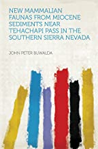 New Mammalian Faunas From Miocene Sediments Near Tehachapi Pass in the Southern Sierra Nevada (English Edition)