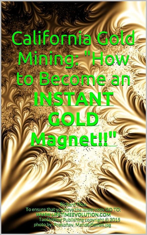 ピックペグ叫び声California Gold Mining: How to Become an INSTANT GOLD Magnet!! (English Edition)
