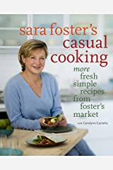 Sara Foster's Casual Cooking: More Fresh Simple Recipes from Foster's Market Hardcover