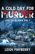 A Cold Day for Murder: A Cozy Mystery (Lost in Alaska Book 1)
