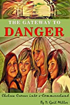 The Gateway to Danger: Chelsea Crosses into e-Commerceland: A Coming of Age Christian Novel for Young Adults