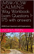 LMSW/LCSW C.A.L.M.I.N.G. Way Workbook:  Exam Questions 1-175 with answers: ASWB Exam Questions with Explanations.
