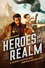 RealmScapes: Heroes of the Realm : A Science Fiction and Fantasy Anthology