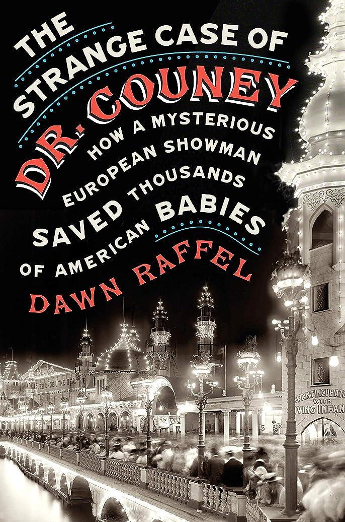 紫の忌避剤古代The Strange Case of Dr. Couney: How a Mysterious European Showman Saved Thousands of American Babies (English Edition)