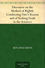 Discourse on the Method of Rightly Conducting One's Reason and of Seeking Truth in the Sciences (English Edition) eBook Kindle