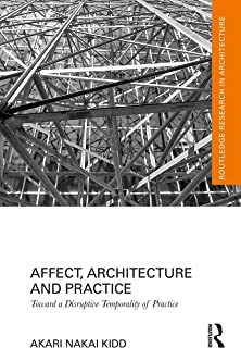 Affect, Architecture, and Practice: Toward a Disruptive Temporality of Practice