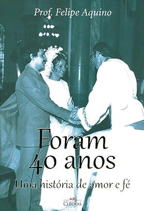 Foram 40 Anos. Uma História de Amor e Fé