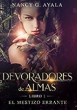 Devoradores de Almas -Libro 1- El mestizo errante (Spanish Edition)