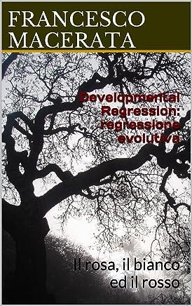 Developmental Regression: regressione evolutiva: Il rosa, il bianco ed il rosso
