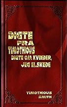 Digte fra Timothious: digte OmKvinder, Jeg Elskede (Danish Edition)