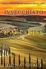 Invecchiato per l'acredine (Un Giallo Intimo tra i Vigneti della Toscana—Libro 6) Formato Kindle