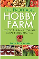 The Profitable Hobby Farm, How to Build a Sustainable Local Foods Business Kindle Edition