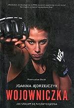 Joanna Jedrzejczyk Wojowniczka Jak stalam sie niezwyciezona (Polish Edition)