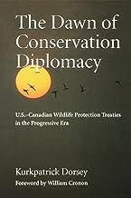 The Dawn of Conservation Diplomacy: U.S.-Canadian Wildlife Protection Treaties in the Progressive Era (Weyerhaeuser Environmental Books)
