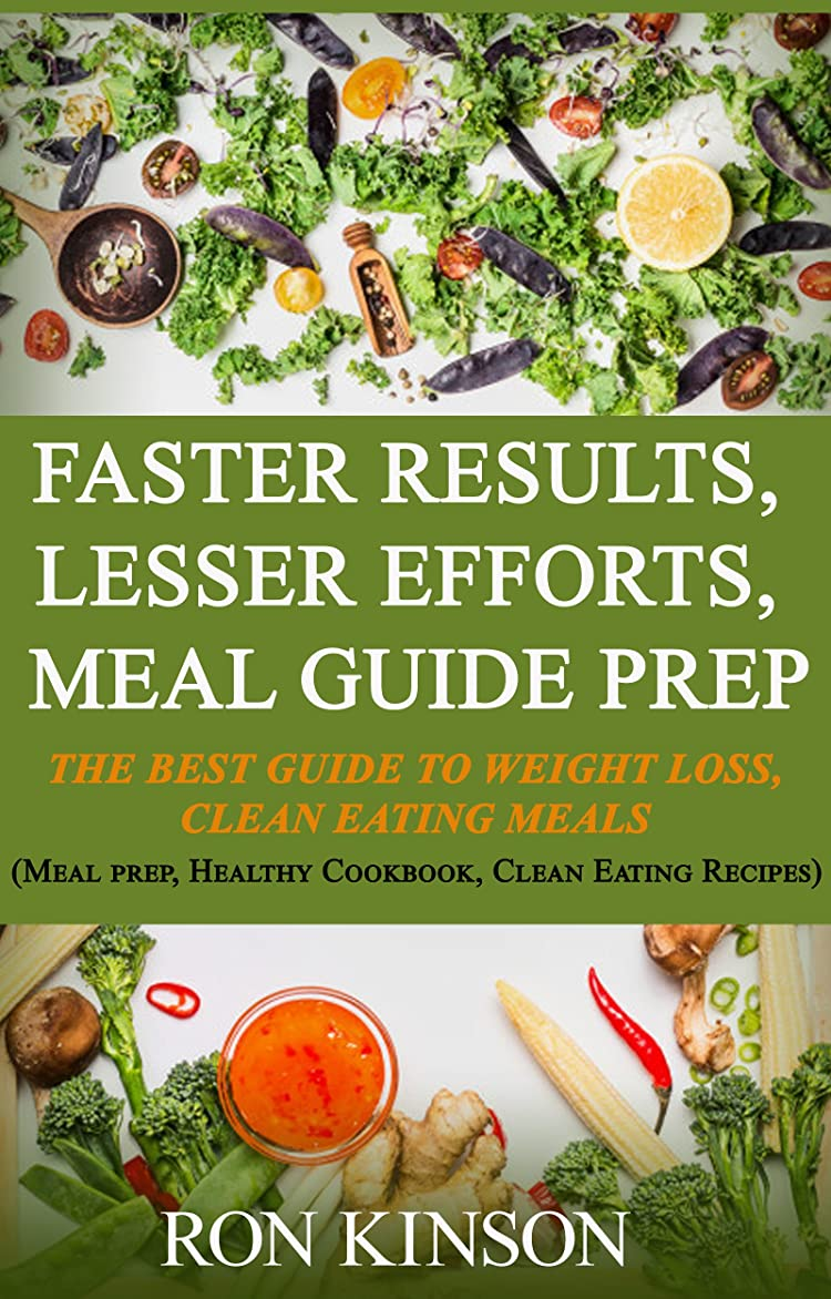 Faster Results,Lesser Efforts,Meal Guide Prep: The Best Guide to Weight Loss,Clean Eating Meals (English Edition)