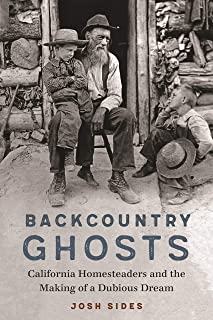 Backcountry Ghosts: California Homesteaders and the Making of a Dubious Dream