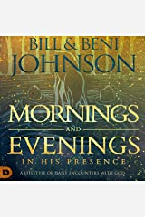 Mornings and Evenings in His Presence: A Lifestyle of Daily Encounters with God Audible Audiobook
