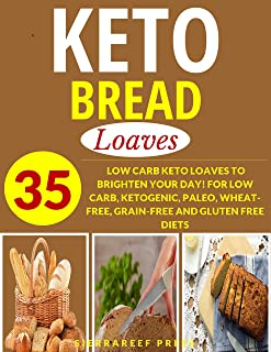 KETOGENIC BREAD COOKBOOK: LOAVES: 35 LOW CARB KETO LOAVES TO BRIGHTEN YOUR DAY! FOR LOW CARB, KETOGENIC, PALEO, WHEAT-FREE...