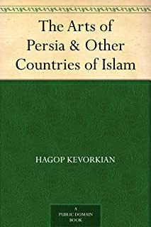 The Arts of Persia & Other Countries of Islam (English Edition)