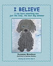 I Believe: I Can Learn Something New, Just Like Cody, the Best Dog Swimmer