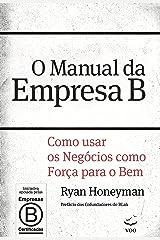O Manual da Empresa B: Como usar os negócios como força para o bem (Portuguese Edition) Kindle Edition