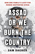 Assad or We Burn the Country: How One Family's Lust for Power Destroyed Syria (English Edition)