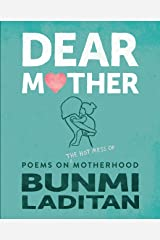 Dear Mother: Poems on the hot mess of motherhood Kindle Edition