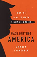 Gaslighting America: Why We Love It When Trump Lies to Us (English Edition)