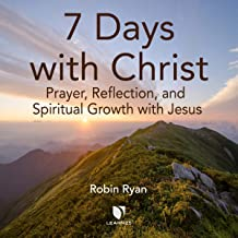 7 Days with Christ: Prayer, Reflection, and Spiritual Growth with Jesus