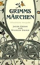 Grimms Märchen (Illustrierte Ausgabe) (German Edition)