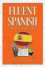 Fluent Spanish through Short Stories (Spanish Edition)