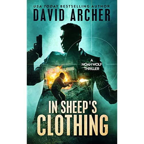 in sheeps clothing an action thriller novel a noah wolf novel thriller action mystery book 3