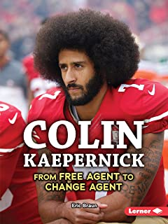 Colin Kaepernick: From Free Agent to Change Agent (Gateway Biographies)