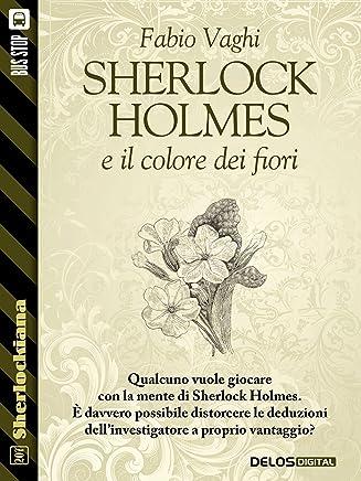 Sherlock Holmes e il colore dei fiori (Sherlockiana)