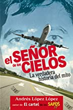 El señor de los cielos: La verdadera historia del mito (Spanish Edition)