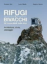 Rifugi e bivacchi. Gli imperdibili delle Alpi: Architettura, storia, paesaggio (Italian Edition)