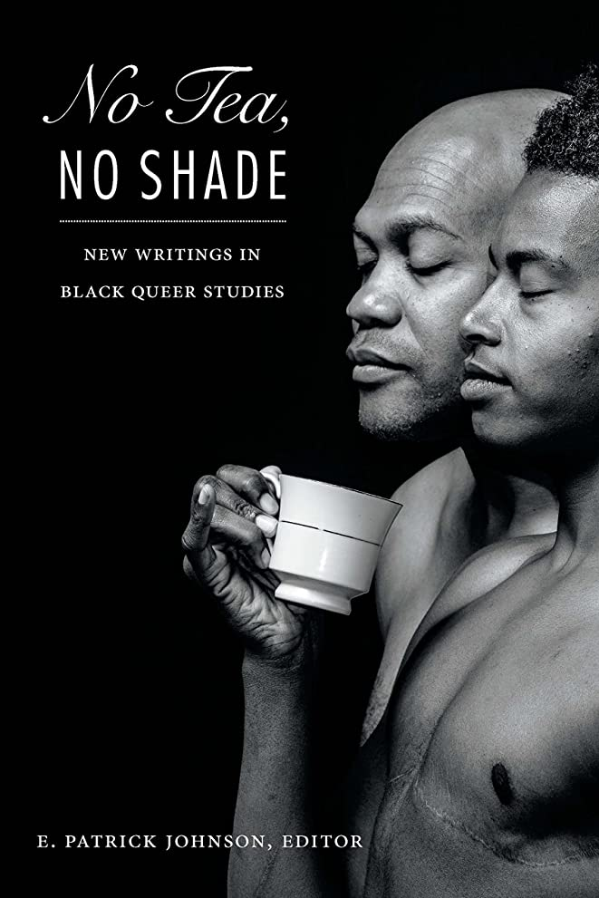 なのでなので国家No Tea, No Shade: New Writings in Black Queer Studies (English Edition)
