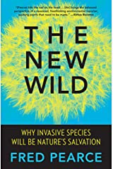 The New Wild: Why Invasive Species Will Be Nature's Salvation Kindle Edition
