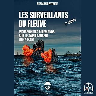 Les surveillants du fleuve [The Supervisors of the River]: incursion des Allemands sur le Saint-Laurent (1937-1945) [Incursion of the Germans on the St. Lawrence (1937-1945)]