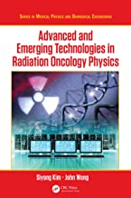 Advanced and Emerging Technologies in Radiation Oncology Physics (Series in Medical Physics and Biomedical Engineering) (E...