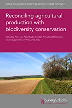 Reconciling agricultural production with biodiversity conservation (Burleigh Dodds Series in Agricultural Science, 87) (En...