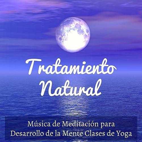 Tratamiento Natural - Música de Meditación para Desarrollo ...