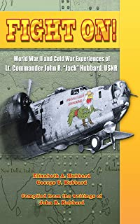 "Fight On!: World War II and Cold War Experiences of Lt. Commander John R. ""Jack"" Hubbard"