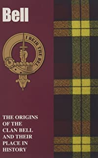 Bell: The Origins of the Clan Bell and Their Place in History (Scottish Clan Mini-book)